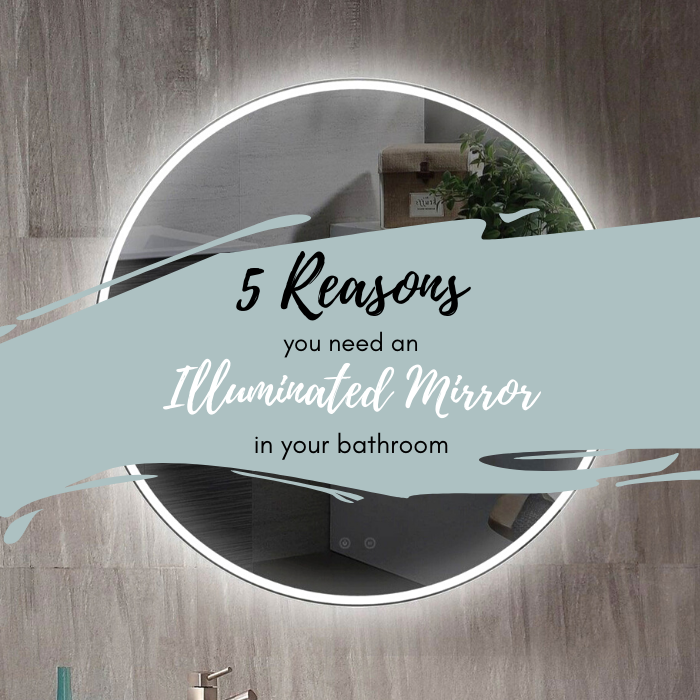 5 Reasons you Need an illuminated Mirror in your bathroom