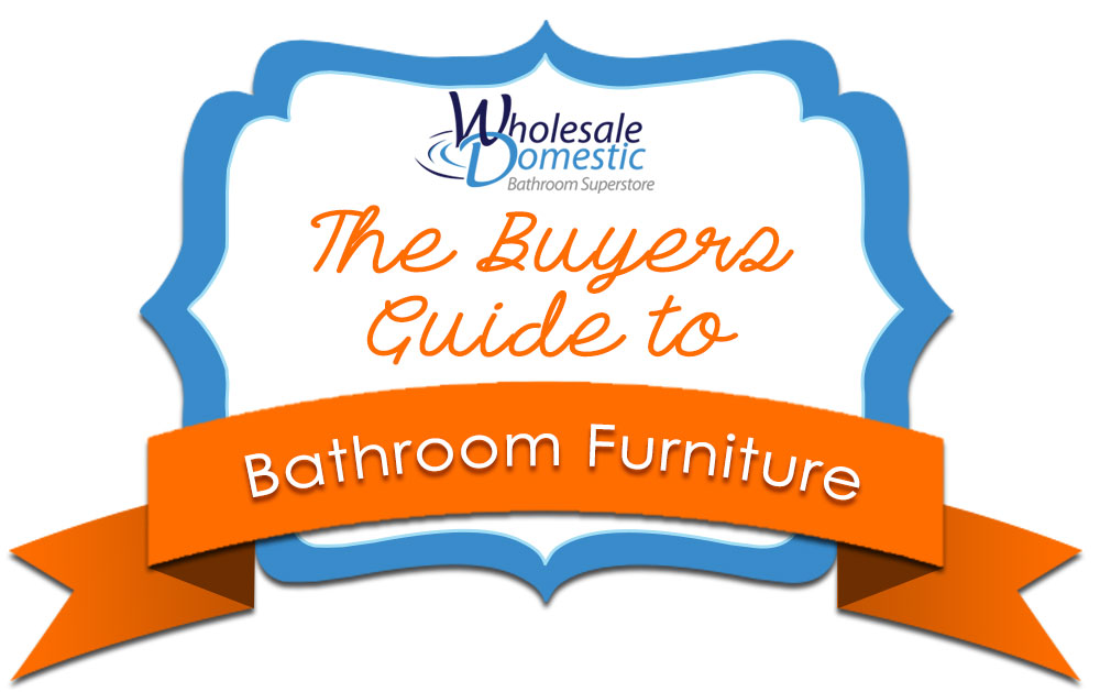 The Buyers Guide to Bathroom Furniture